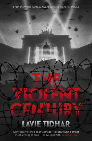 'The Violent Century' by Lavie Tidhar